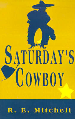 Saturday's Cowboy by R.E. Mitchell