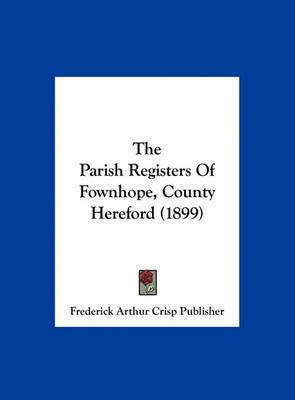 The Parish Registers of Fownhope, County Hereford (1899) by Arthur Crisp Publisher Frederick Arthur Crisp Publisher