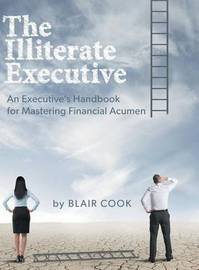 The Illiterate Executive by Blair Cook