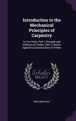 Introduction to the Mechanical Principles of Carpentry by Benjamin Hale