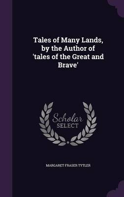 Tales of Many Lands, by the Author of 'Tales of the Great and Brave' by Margaret Fraser Tytler image