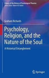 Psychology, Religion, and the Nature of the Soul by Graham Richards