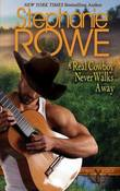 A Real Cowboy Never Walks Away by Stephanie Rowe