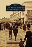 Lost Amusement Parks of the North Jersey Shore by Rick Geffken