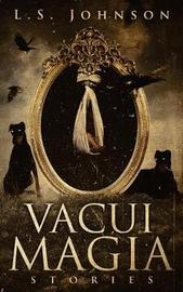 Vacui Magia by L S Johnson