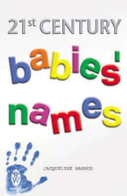 21st Century Babies' Names by Jacqueline Harrod