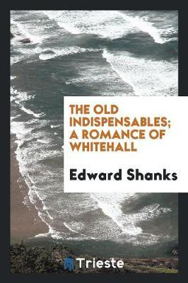 The Old Indispensables; A Romance of Whitehall by Edward Shanks image