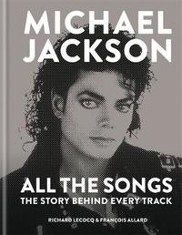 Michael Jackson: All the Songs by Francois Allard