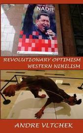 Revolutionary Optimism, Western Nihilism by Andre Vltchek image