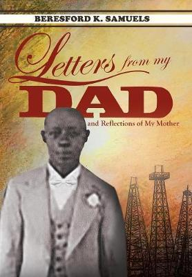 Letters from My Dad...and Reflections of My Mother by Beresford K Samuels