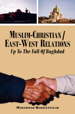 Muslim-Christian/East-West Relations Up to the Fall of Baghdad by Muhammad Hedayetullah image