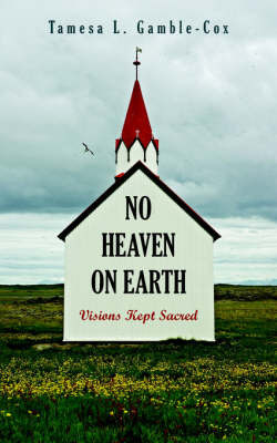 No Heaven on Earth by Tamesa L. Gamble-Cox