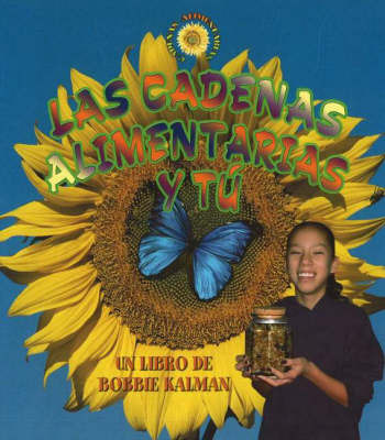 Las Cadenas Alimentarias Series y Tu (Food Chains and You) by Bobbie Kalman