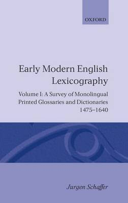Early Modern English Lexicography: Volume I by Jurgen Schafer