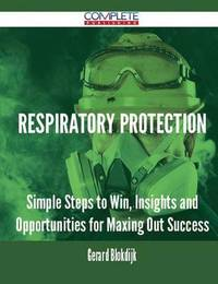 Respiratory Protection - Simple Steps to Win, Insights and Opportunities for Maxing Out Success by Gerard Blokdijk image