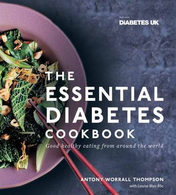 The Essential Diabetes Cookbook: Good healthy eating from around the world by Antony Worrall Thompson image
