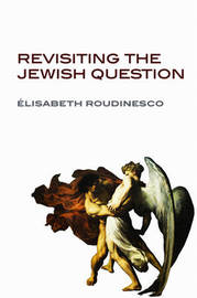Revisiting the Jewish Question by Elisabeth Roudinesco