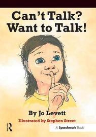 Can't Talk, Want to Talk! by Jo Levett
