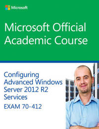 70-412 Configuring Advanced Windows Server 2012 Services R2 by Microsoft Official Academic Course