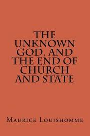 The Unknown God. and the End of Church and State by Maurice Antione Louishomme