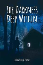 The Darkness Deep Within by Elizabeth King