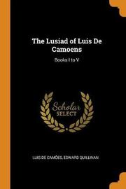 The Lusiad of Luis de Camoens by Luis de Camoes