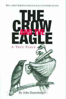 The Crow and the Eagle: A True Fable by John Danenbarger image