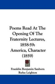 Poems Read At The Opening Of The Fraternity Lectures, 1858-59: America, Character (1859) by Franklin Benjamin Sanborn