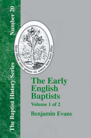 The Early English Baptists - Volume 1 by Benjamin Evans