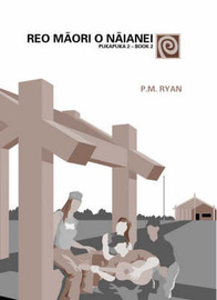 Reo Maori O Naianei: Book 2/Pukapuka 2 by P.M. Ryan image