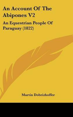 An Account of the Abipones V2: An Equestrian People of Paraguay (1822) by Martin Dobrizhoffer image