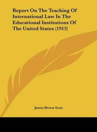 Report on the Teaching of International Law in the Educational Institutions of the United States (1913) by James Brown Scott image