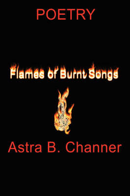Flames Of Burnt Songs by Astra B. Channer