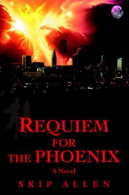 Requiem for the Phoenix by Skip Allen