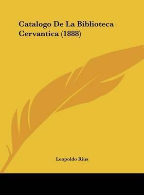 Catalogo de La Biblioteca Cervantica (1888) by Leopoldo Rius
