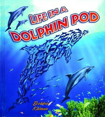 Life in a Dolphin Pod by Bobbie Kalman