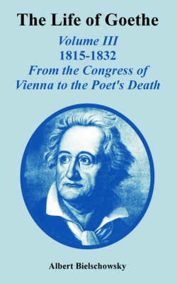The Life of Goethe by Albert Bielschowsky