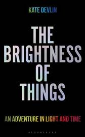 The Brightness of Things by Kate Devlin