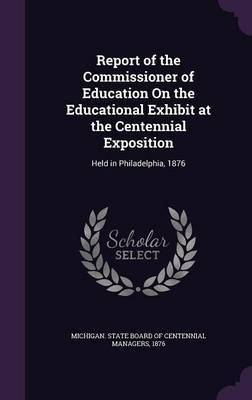 Report of the Commissioner of Education on the Educational Exhibit at the Centennial Exposition image