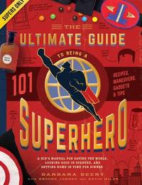 The Ultimate Guide to Being a Superhero by Barbara Beery
