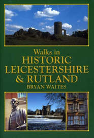 Walks in Historic Leicestershire and Rutland by Bryan Waites image