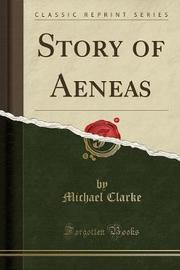 Story of Aeneas (Classic Reprint) by Michael Clarke