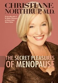 The Secret Pleasures of Menopause by Christiane Northrup