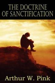 The Doctrine of Sanctification by Arthur W Pink