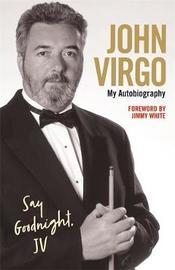John Virgo: Say Goodnight, JV My Autobiography by John Virgo image