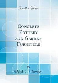Concrete Pottery and Garden Furniture (Classic Reprint) by Ralph C Davison image