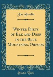 Winter Diets of Elk and Deer in the Blue Mountains, Oregon (Classic Reprint) by Jon Skovlin image