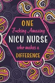 One F*cking Amazing NICU nurse Who Makes A Difference by Wicked Treats