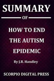 Summary Of How to End the Autism Epidemic By J.B. Handley by Scorpio Digital Press image