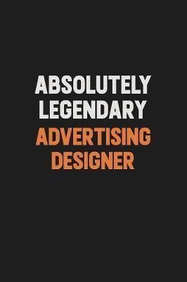 Absolutely Legendary Advertising Designer by Camila Cooper